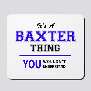 It's BAXTER thing, you wouldn't understa Mousepad