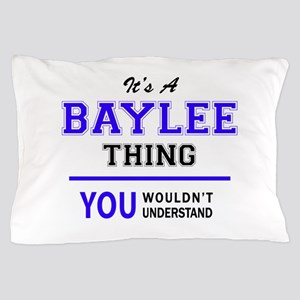 It's BAYLEE thing, you wouldn't unders Pillow Case
