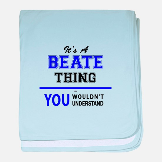 It's BEATE thing, you wouldn't unders baby blanket
