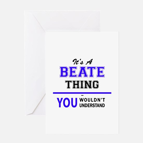 It's BEATE thing, you wouldn't unde Greeting Cards