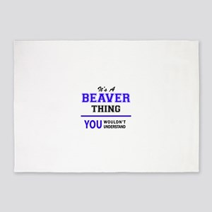 It's BEAVER thing, you wouldn't und 5'x7'Area Rug