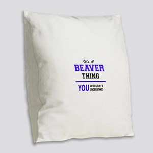 It's BEAVER thing, you wouldn' Burlap Throw Pillow