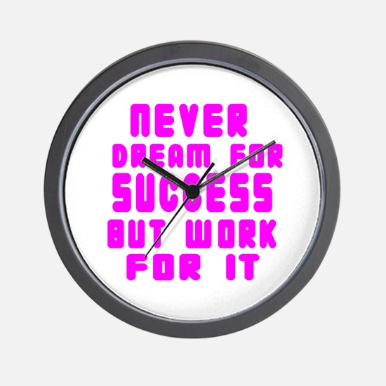 Never Dream For Success But Work For It Wall Clock