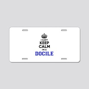 Docile I cant keeep calm Aluminum License Plate