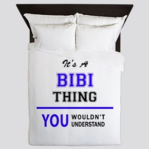 It's BIBI thing, you wouldn't understa Queen Duvet