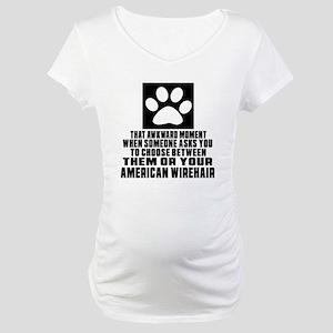 Awkward American Wirehair Cat De Maternity T-Shirt