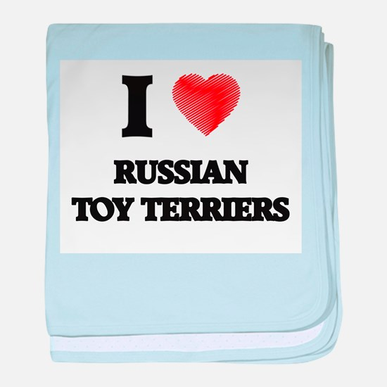 I love Russian Toy Terriers baby blanket