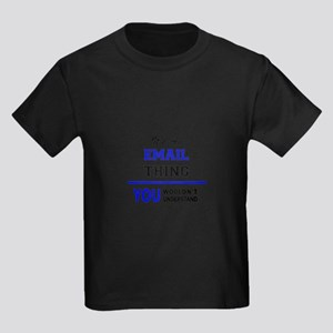 It's an EMAIL thing, you wouldn't understa T-Shirt