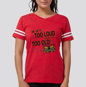 If It's Too Loud You're Too Old T-Shirt