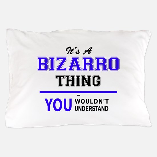 It's BIZARRO thing, you wouldn't under Pillow Case