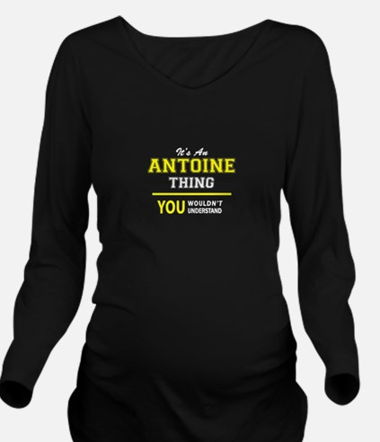 ANTOINE thing, you w Long Sleeve Maternity T-Shirt