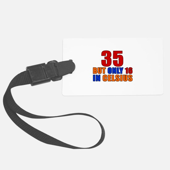 35 But Only 16 In Celsius Luggage Tag