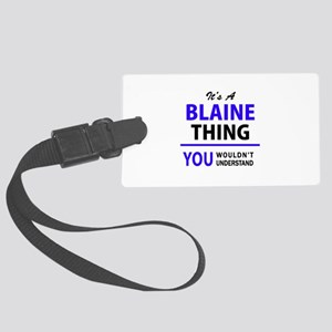 It's BLAINE thing, you wouldn't Large Luggage Tag
