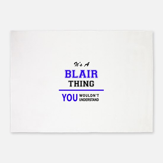 It's BLAIR thing, you wouldn't unde 5'x7'Area Rug