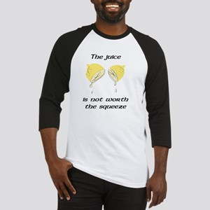 The juice is not worth the squeeze Baseball Jersey