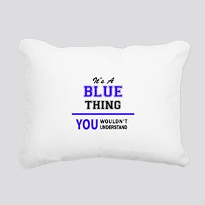 It's BLUE thing, you wou Rectangular Canvas Pillow