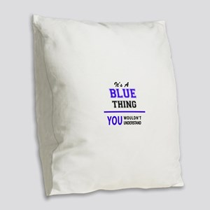 It's BLUE thing, you wouldn't Burlap Throw Pillow