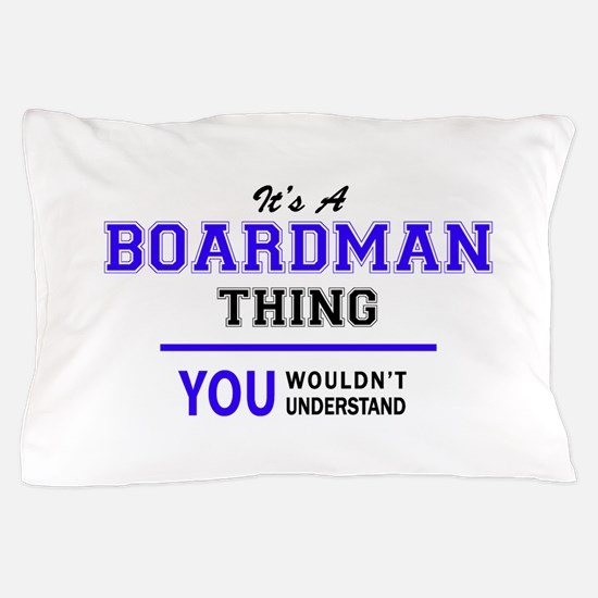 It's BOARDMAN thing, you wouldn't unde Pillow Case