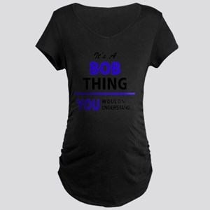 It's BOB thing, you wouldn't und Maternity T-Shirt