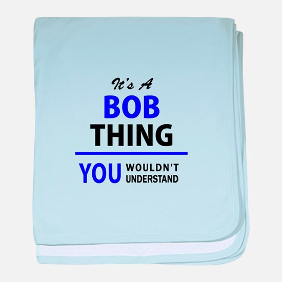 It's BOB thing, you wouldn't understa baby blanket