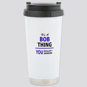 It's BOB thing, you wou Stainless Steel Travel Mug