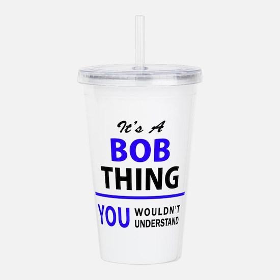 It's BOB thing, you wo Acrylic Double-wall Tumbler