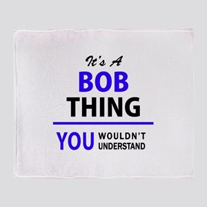 It's BOB thing, you wouldn't underst Throw Blanket