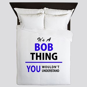 It's BOB thing, you wouldn't understan Queen Duvet