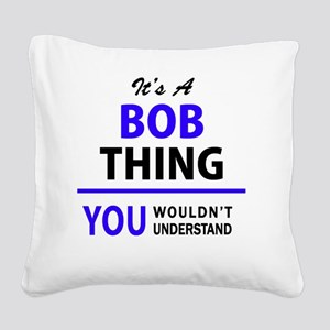 It's BOB thing, you wouldn't Square Canvas Pillow