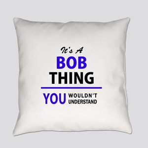 It's BOB thing, you wouldn't under Everyday Pillow