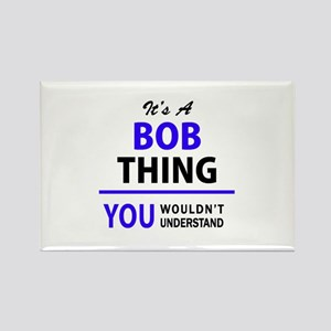 It's BOB thing, you wouldn't understand Magnets