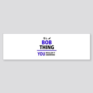 It's BOB thing, you wouldn't unders Bumper Sticker
