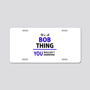 It's BOB thing, you wouldn' Aluminum License Plate