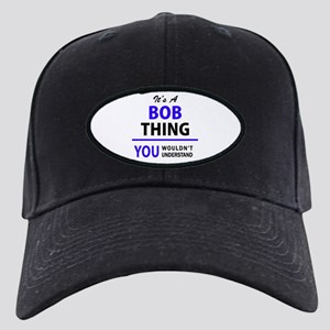 It's BOB thing, you wouldn't understand Black Cap
