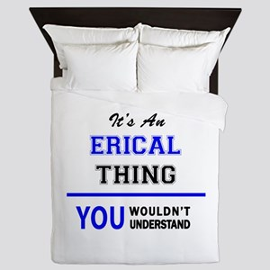 It's an ERICAL thing, you wouldn't und Queen Duvet