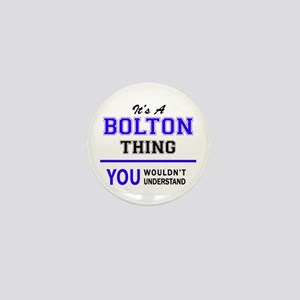 It's BOLTON thing, you wouldn't unders Mini Button