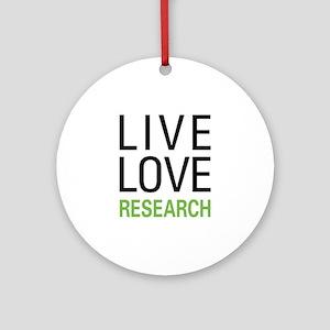 Live Love Research Ornament (Round)