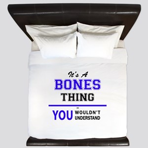 It's BONES thing, you wouldn't understa King Duvet