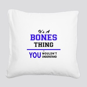It's BONES thing, you wouldn' Square Canvas Pillow