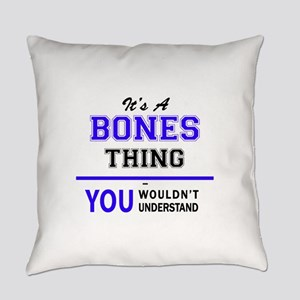 It's BONES thing, you wouldn't und Everyday Pillow