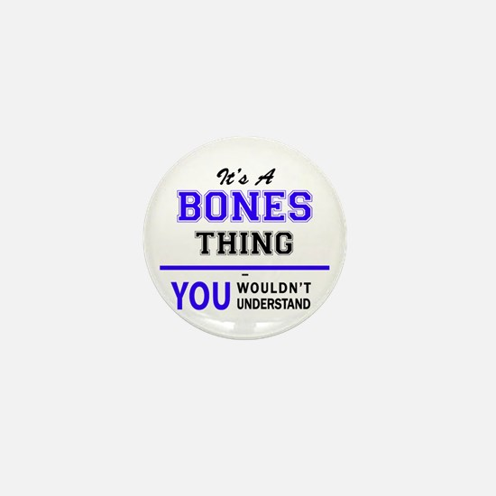 It's BONES thing, you wouldn't underst Mini Button
