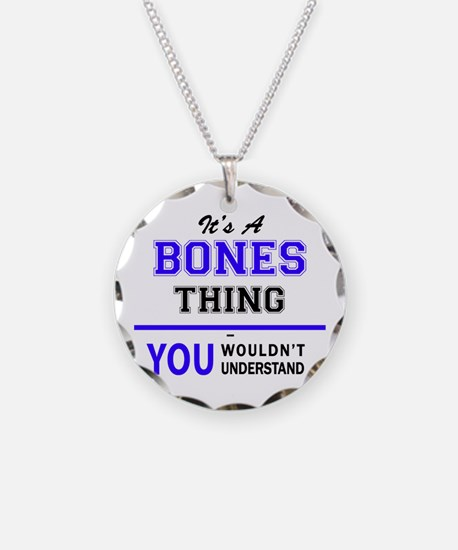 It's BONES thing, you wouldn Necklace