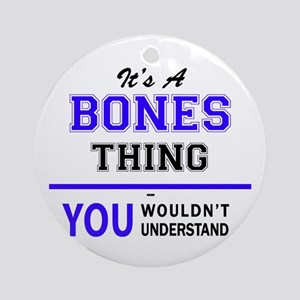 It's BONES thing, you wouldn't unde Round Ornament