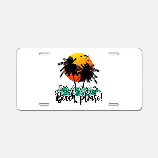 Beach Please Funny Summer Aluminum License Plate