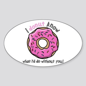 I Donut Know What I'd Do Without You Sticker