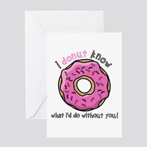 I Donut Know What I'd Do Without Yo Greeting Cards