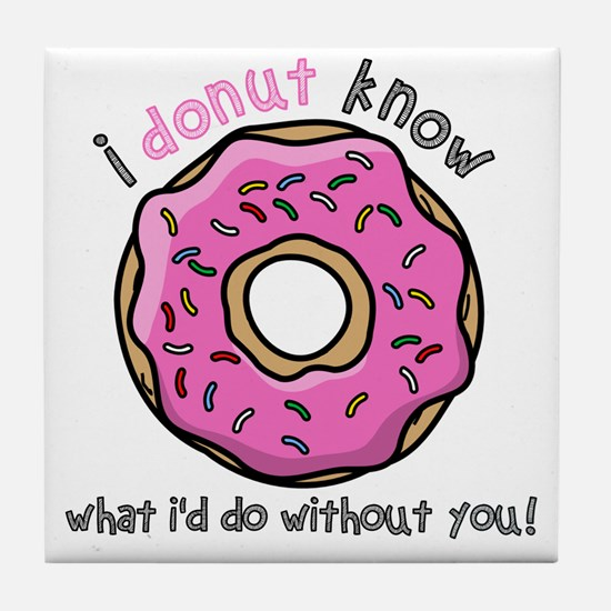 I Donut Know What I'd Do Without You Tile Coaster