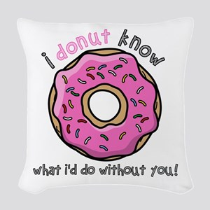 I Donut Know What I'd Do Witho Woven Throw Pillow