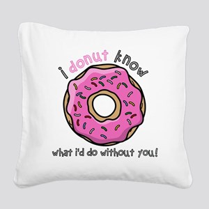 I Donut Know What I'd Do With Square Canvas Pillow