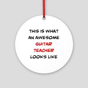 awesome guitar teacher Round Ornament